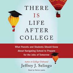 There Is Life after College by Jeffrey J. Selingo