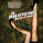 The Dead Detective by William Heffernan