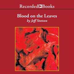 Blood on the Leaves by Jeff Stetson