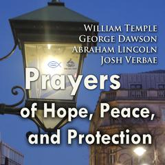 Prayers of Hope, Peace, and Protection by Abraham Lincoln, William Temple, George Dawson