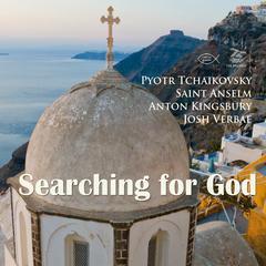 Searching for God by Saint Anselm, Anton Kingsbury, Pyotr Tchaikovsky