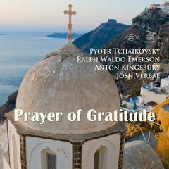 Prayer of Gratitude by Ralph Waldo Emerson, Anton Kingsbury, Pyotr Tchaikovsky