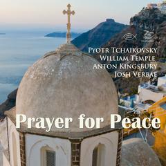 Prayer for Peace by William Temple, Pyotr Tchaikovsky, Anton Kingsbury