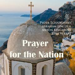 Prayer for the Nation by Pyotr Tchaikovsky, Anton Kingsbury, Abraham Lincoln