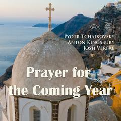 Prayer for the Coming Year by Pyotr Tchaikovsky, Anton Kingsbury