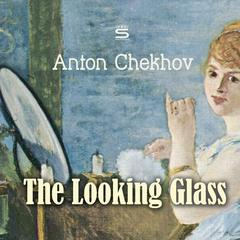 The Looking Glass by Anton Chekhov