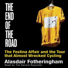 End of the Road: The Festina Affair and the Tour that Almost Wrecked Cycling by Alasdair Fotheringham