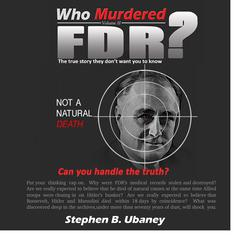 Who Murdered FDR? by Stephen B. Ubaney