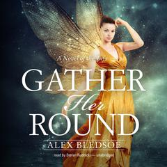 Gather Her Round by Alex Bledsoe