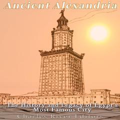 Ancient Alexandria by Charles River Editors