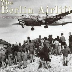 The Berlin Airlift by Charles River Editors