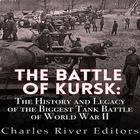 The Battle of Kursk by Charles River Editors