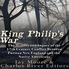 King Philip's War by Jay Moore, Charles River Editors