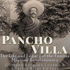 Pancho Villa by Gustavo Vázquez Lozano, Charles River Editors