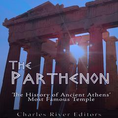 The Parthenon by Charles River Editors
