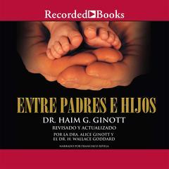 Entre padres e hijos by Haim G. Ginott, Alice Ginott