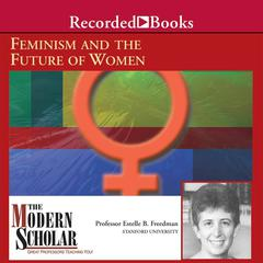 Feminism and The Future of Women by Estelle Freedman