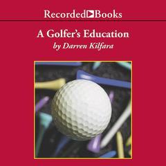 A Golfer's Education by Darren Kilfara
