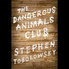 The Dangerous Animals Club by Stephen Tobolowsky