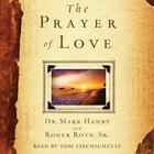 The Prayer of Love by Mark Hanby, Roger Roth, Sr.