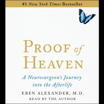 Proof of Heaven by Eben Alexander, MD