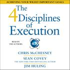 The 4 Disciplines of Execution by Chris McChesney, Sean Covey, Jim Huling