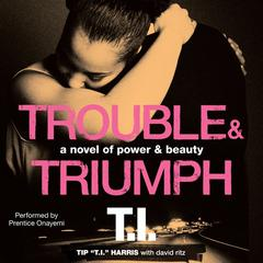 "Trouble & Triumph by Tip ""T. I."" Harris"