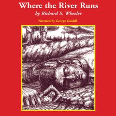 Where the River Runs by Richard S. Wheeler