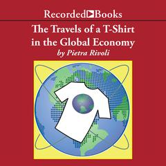 The Travels of a T-Shirt in a Global Economy by Pietra Rivoli