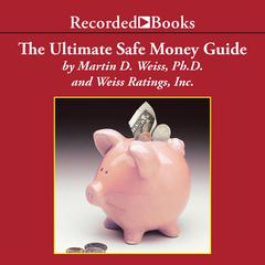 The Ultimate Safe Money Guide by Martin D. Weiss, PhD