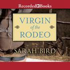 Virgin of the Rodeo by Sarah Bird
