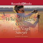 Where Willows Grow by Kim Vogel Sawyer