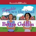 Trouble Down the Road by Bettye Griffin
