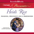 Pleasure, Pregnancy, and a Proposition by Heidi Rice