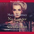 No Longer a Gentleman by Mary Jo Putney