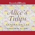 Alice's Tulips by Sandra Dallas