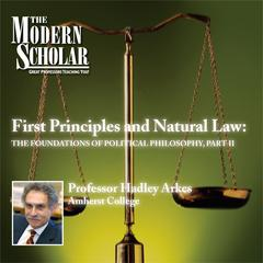 First Principles and Natural Law by Prof. Hadley Arkes