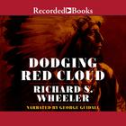 Dodging Red Cloud by Richard S. Wheeler