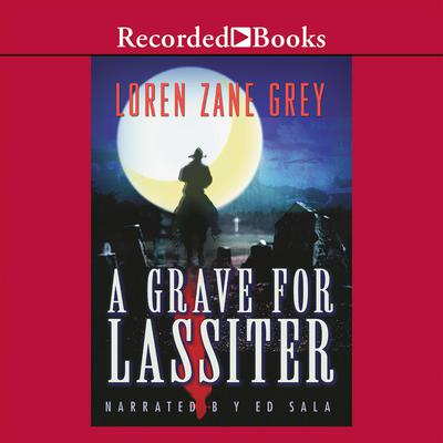 A Grave for Lassiter by Loren Zane Grey