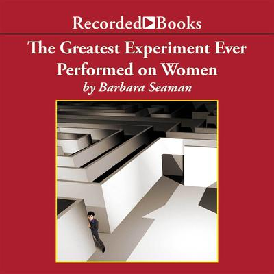 The Greatest Experiment Ever Performed on Women by Barbara Seaman