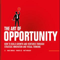 The Art of Opportunity by Matt Morasky, Parker Lee, Marc Sniukas