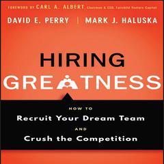 Hiring Greatness by Mark J. Haluska, David E. Perry