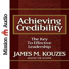 Achieving Credibility by James M. Kouzes