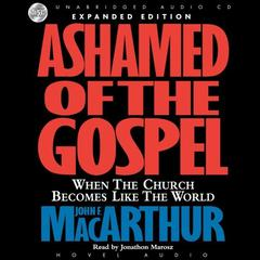 Ashamed of the Gospel by John F. MacArthur