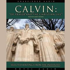 Calvin: Of Prayer and the Christian Life by John Calvin