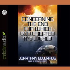 Concerning the End for Which God Created the World by Jonathan Edwards