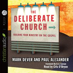 The Deliberate Church by Paul Alexander, Mark Dever