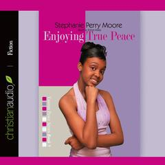 Enjoying True Peace by Stephanie Perry Moore