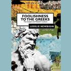 Foolishness to the Greeks by Lesslie Newbigin