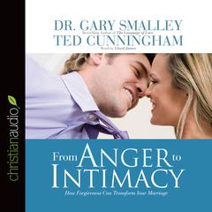 From Anger to Intimacy by Dr. Gary Smalley, Ted Cunningham